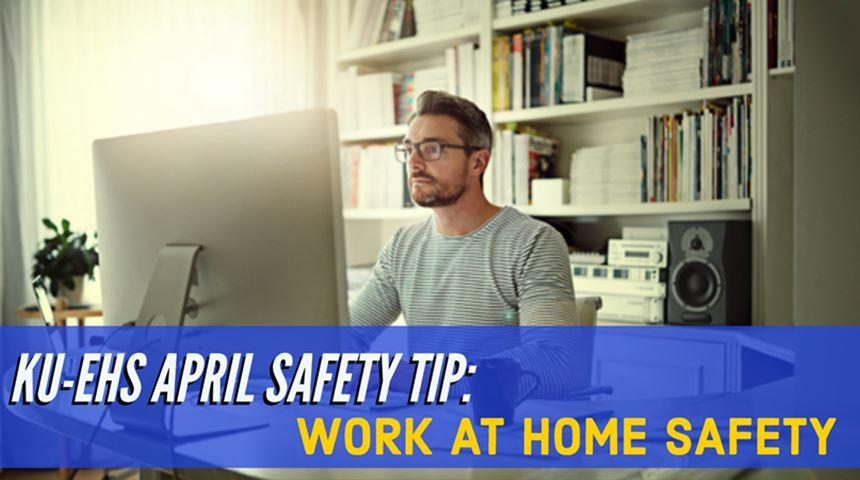 KU-EHS April Safety Tip: Work at Home Safety - Click for more